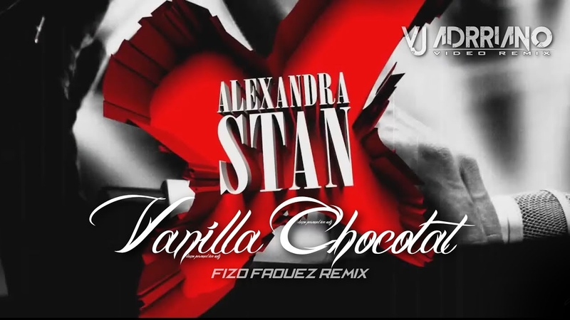 Alexandra Stan ft Connect R - Vanilla Chocolat ( Fizo Faouez Remix ) VJ Adrriano Video ReEdit