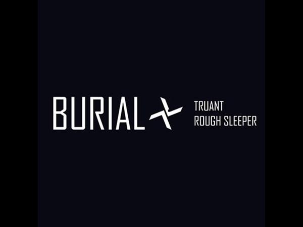 Burial Truant Rough Sleeper