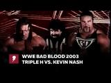 #My1 ВВЕ Бэд Блад 2003 - Трипл Эйч против Кевина Нэша