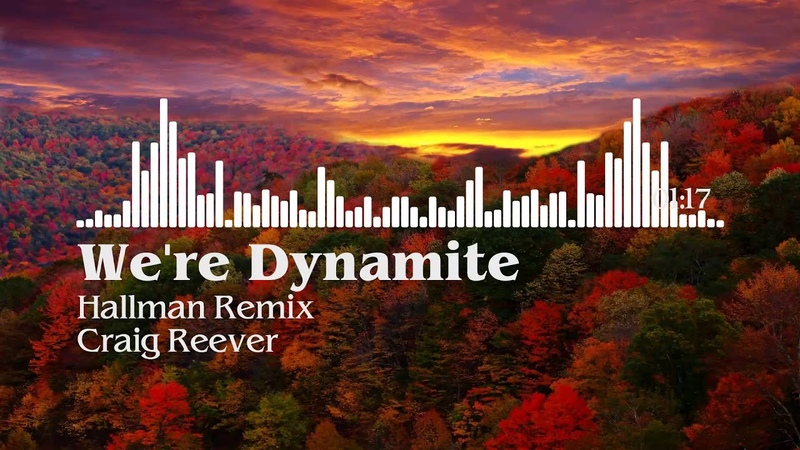 We're Dynamite Hallman Remix Craig Reever