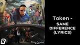 Token - Same Difference (Lyrics)