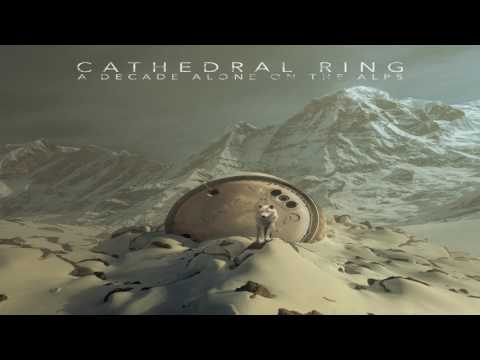 Cathedral Ring - A Decade Alone on the Alps (Full Album)