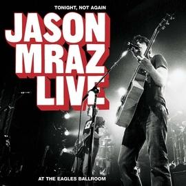 Jason Mraz альбом Tonight, Not Again: Jason Mraz Live At The Eagles Ballroom