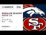 Week 14. Denver Broncos @ San Francisco 49ers Madden NFL 19