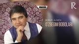 Bobur Alimov - O'zbegim bobolari | Бобур Алимов - Узбегим боболари (music version)