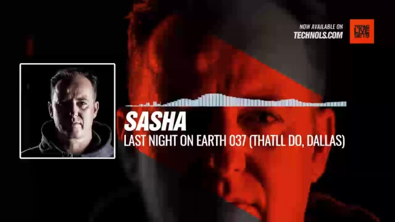 Listen Techno music with Sasha - Last Night On Earth 037 (Thatll Do, Dallas) Periscope