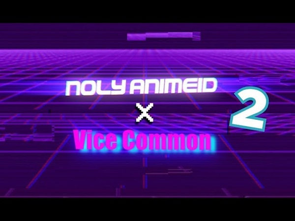 Trippy and Weird Collab 2 [MV] Vice Common x Noly AnimieID