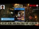 [English Speaking Only Stream] 94% Blind. 100% Dark Ninja Souls Loot Action RPG Nioh! Time to get rekt? - EP 2