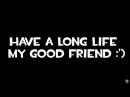 Have a long life my good friend :') (c) OchiDO