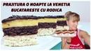 Торт Ночь в Венеции Prajitura O Noapte La Venetia Pastel Una Noche A Venecia BUCATARESTE CU RODICA
