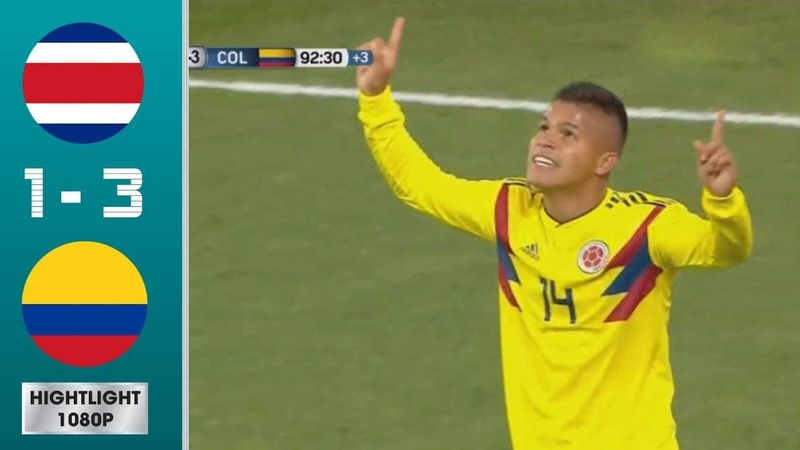 Colombia vs Costa Rica 3 1 Highlights All Goals International Friendly