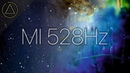 528 Hz FREQUENZA MIRACOLO Rigenera e Armonizza il DNA LOVE FREQUENCY HEALING