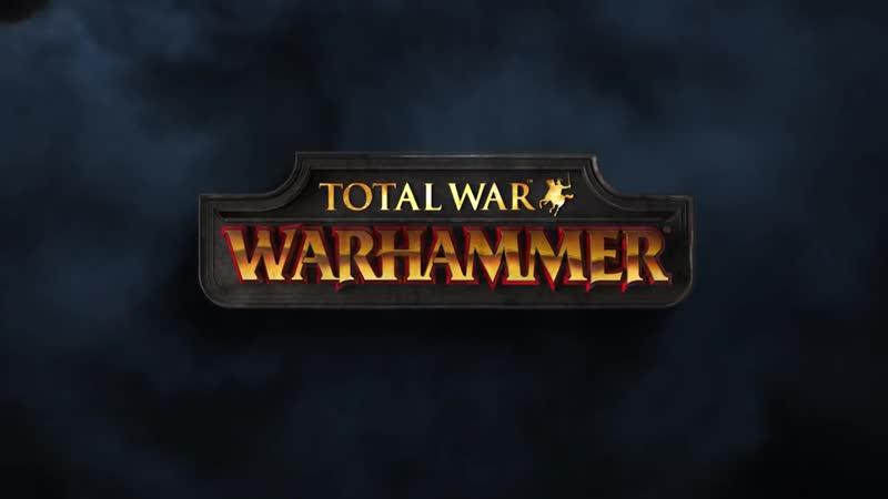 Total War_ Warhammer - Дебютный трейлер (Announcement Cinematic Trailer) [RU]