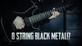 8 String Black Metal!