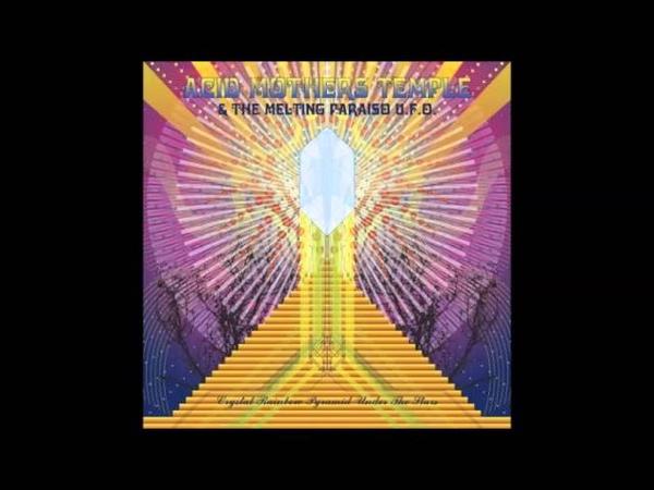 Acid Mothers Temple The Melting Paraiso U.F.O. - Crystal Rainbow Pyramid Under The Stars