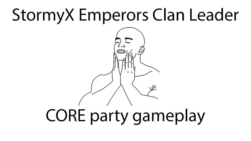 StormyX Clan Leader Core Party gameplay - MAXIMAL HYPE!!1