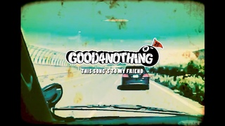 GOOD4NOTHING[THIS SONG'S TO MY FRIEND]