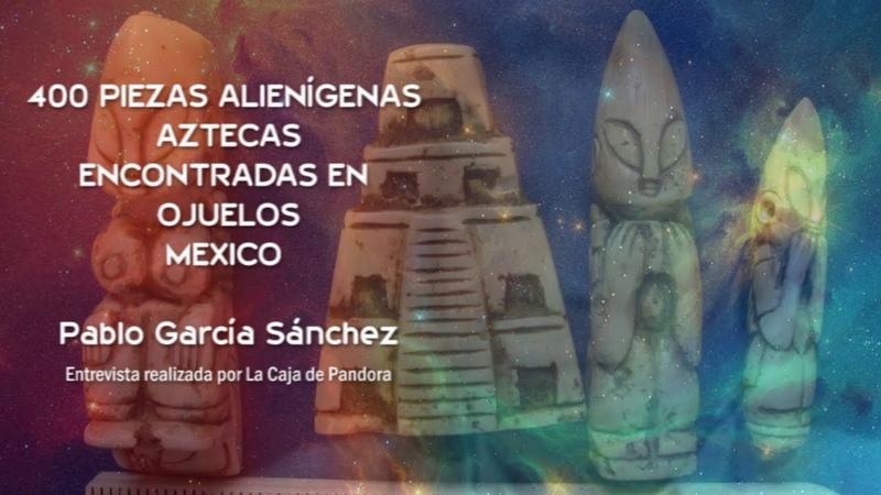 400 PIEZAS ALIENÍGENAS AZTECAS ENCONTRADAS EN OJUELOS ( Mexico ) - Pablo García Sánchez