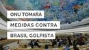 ONU TOMARÁ MEDIDAS CONTRA O BRASIL GOLPISTA