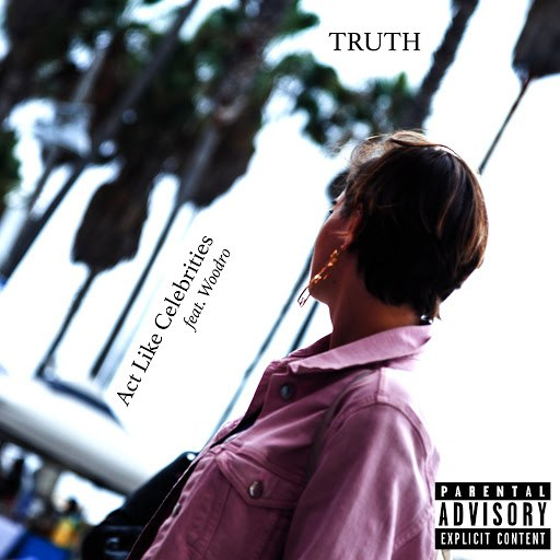 Truth альбом Act Like Celebrities (feat. Woodro)