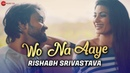 Wo Na Aaye Official Music Video Rishabh Srivastava Neetiy Yadav