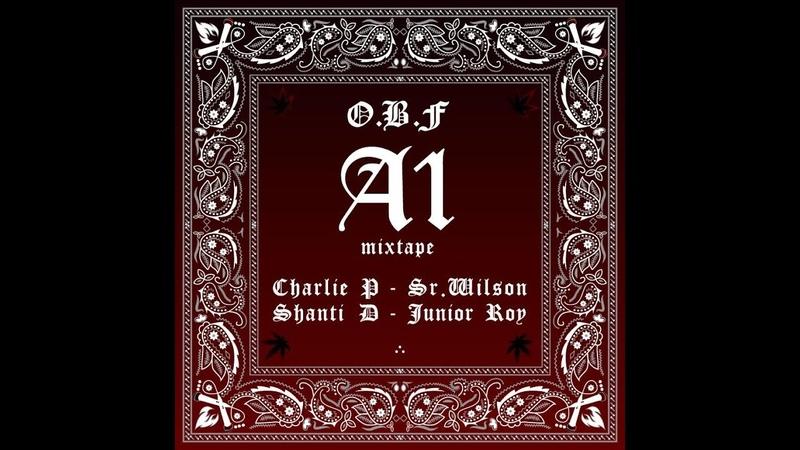 O.B.F A1 MIXTAPE with CHARLIE P SHANTI D SR.WILSON JUNIOR ROY