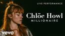 Chlöe Howl Millionaire Live Vevo Official Performance