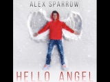 Alex Sparrow (Алексей Воробьев) - Hello Angel (Премьера клипа, 2018)