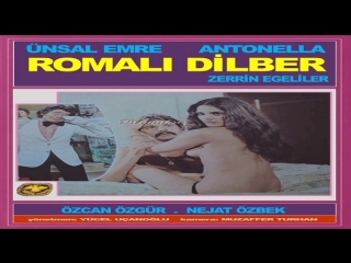 Romali Dilber- Yücel Uçanoglu 1978  Ünsal Emre, Zerrin Egeliler Antonella Monopoli, Özcan Özgür