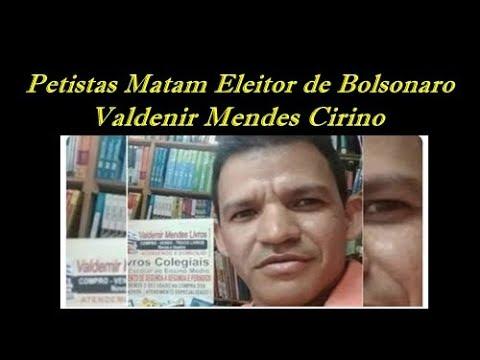 Petistas matam Eleitor de Bolsonaro Valdenir Mendes Cirino