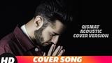 QISMAT ACOUSTIC (Cover Song) Gurjeet Singh B Praak Jaani New Songs 2018 Speed Records