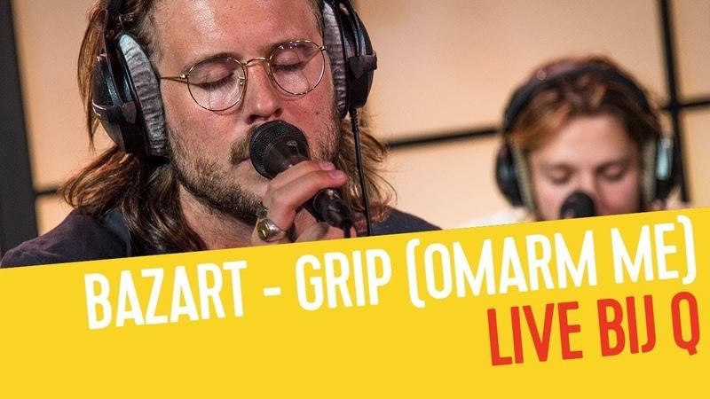 Bazart - Grip (Omarm Me) (Acoustic)   Live bij Q
