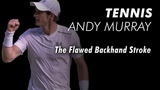 Andy Murray's Flawed Stroke