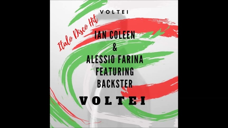 IAN COLEEN ALESSIO FARINA featuring BACKSTER - VOLTEI (Italo Disco Version)