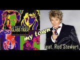 Glass Tiger - My town feat. Rod Stewart