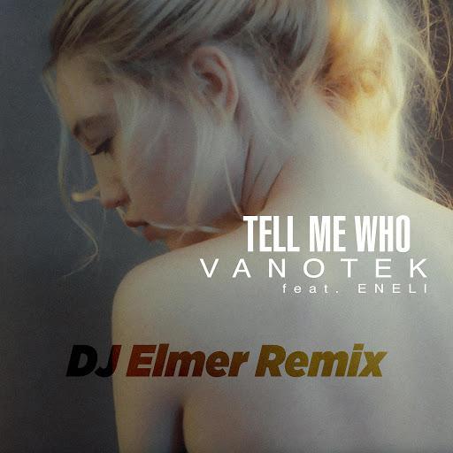 VanoTek альбом Tell Me Who (DJ Elemer Remix)