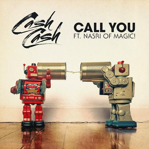 Cash Cash альбом Call You (feat. Nasri of MAGIC!)