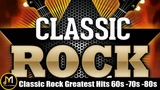 Classic Rock Greatest Hits 60s &amp 70s and 80s - Classic Rock Songs Of All Time