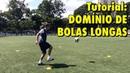 11 Tutorial: DOMÍNIO DE BOLAS LONGAS - Treino de Futebol