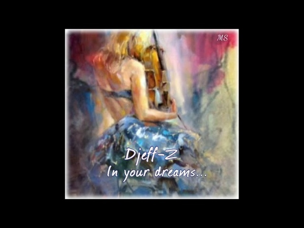 Djeff-Z -- In your dreams... Best Chillout/Ambient/Relax/Deep music