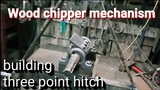 Tocator crengi Wood chipper mechanism - building three point hitch