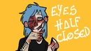 EYES HALF CLOSED-MEME(Sally face)