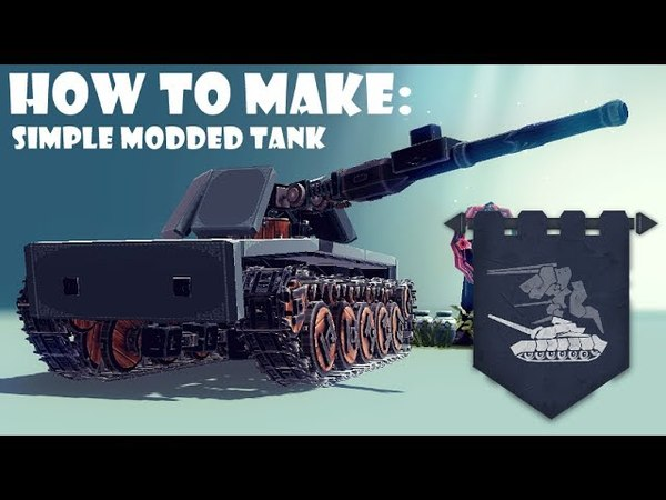 Besiege Tutorial Episode 1: How to make a Simple Modded Tank