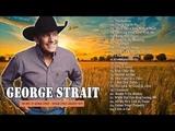 George Strait Best Songs - George Strait Greatest Hits Playlist 2018 - George Strait Top 30 Hits