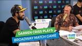 Darren Criss Plays the Broadway Match Game Elvis Duran Exclusive