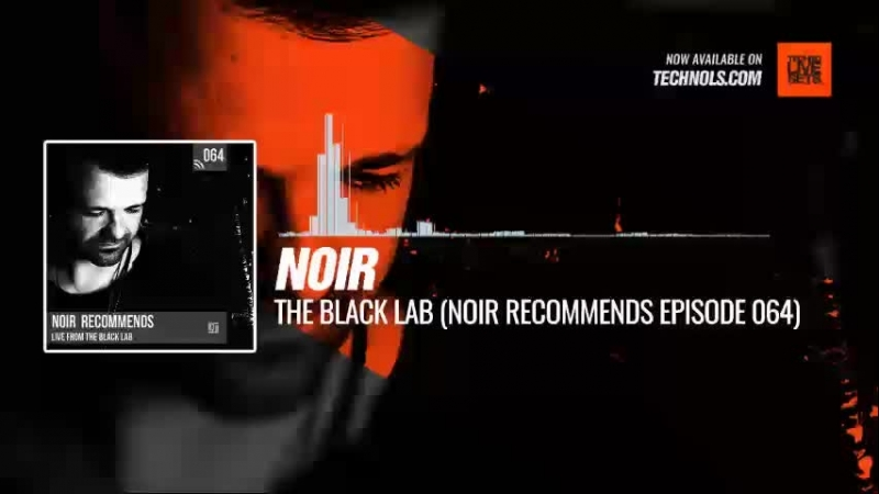 Techno music with @noirmusic - The Black Lab (Noir Recommends Episode 064) Periscope
