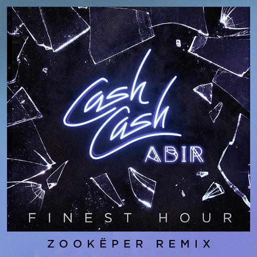 Cash Cash альбом Finest Hour (feat. Abir) [Zookëper Remix]