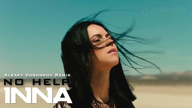 INNA - No Help (Alexey Voronkov Remix) VJ Adrriano Video ReEdit