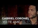 Gabriel Coronel - Yo Te Amé (Video Oficial)