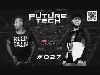 FUTURE TECH MUSIC ► Live DJ-Sets ► 06.01.2019 ► Podcast #027